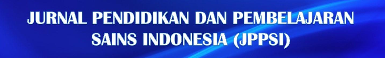 JURNAL PENDIDIKAN DAN PEMBELAJARAN SAINS INDONESIA (JPPSI)